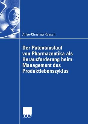 Der Patentauslauf von Pharmazeutika als Herausforderung beim Management des Produktlebenszyklus von Raasch,  Christina, Schöffski,  MPH,  Prof. Oliver