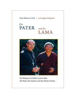 Der Pater und der Lama von Dom Robert Le Gall, Lama Jigme Rinpoche, Lenoir,  Frédéric