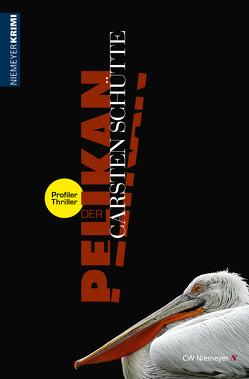 Der Pelikan – Ein Profiler-Thriller von Schütte,  Carsten