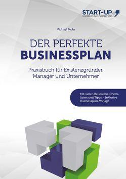 Der perfekte Businessplan – Praxisbuch für Existenzgründer, Manager und Unternehmer von Mohr,  Michael