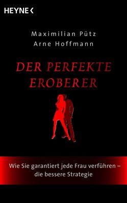 Der perfekte Eroberer von Hoffmann,  Arne, Pütz,  Maximilian