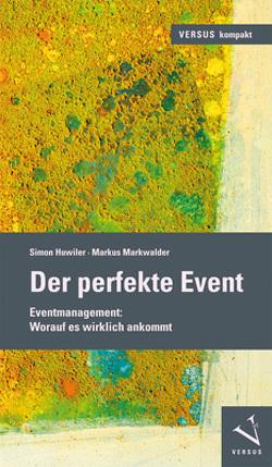 Der perfekte Event von Huwiler,  Simon, Markwalder,  Markus