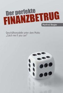 Der perfekte Finanzbetrug von Biegler,  Manfred