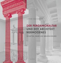 Der Pergamonaltar und der Architekt Hermogenes von Haselberger,  Lothar