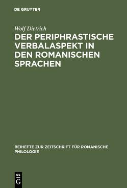 Der periphrastische Verbalaspekt in den romanischen Sprachen von Dietrich,  Wolf
