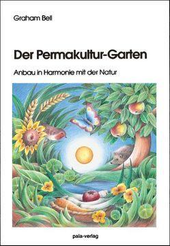 Der Permakultur-Garten von Bell,  Graham, Bierwisch,  Edith, Bunker,  Sarah, Schneevoigt,  Margret