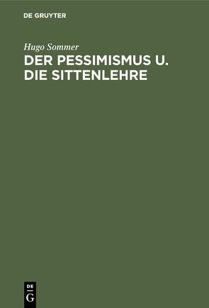 Der Pessimismus u. die Sittenlehre von Sommer,  Hugo