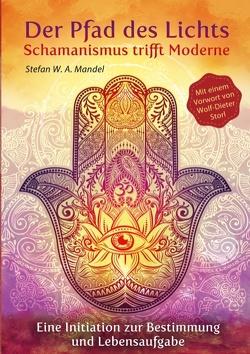 Der Pfad des Lichts – Schamanismus trifft Moderne von Mandel,  Stefan W. A.