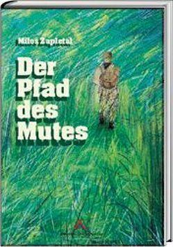 Der Pfad des Mutes von Krum,  Gustav, Zapletal,  Milos