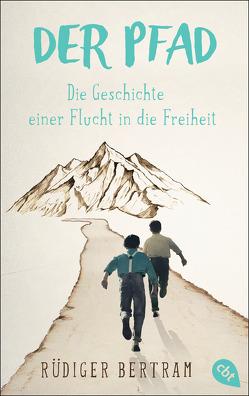Der Pfad – Die Geschichte einer Flucht in die Freiheit von Bertram,  Rüdiger, Schulmeyer,  Heribert