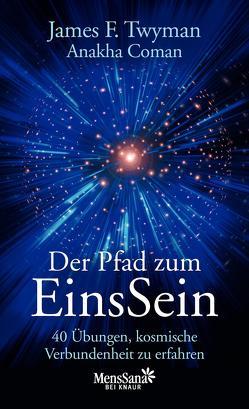 Der Pfad zum EinsSein von Coman,  Anakha, Niehoff,  Nicole Christiane, Twyman,  James F.