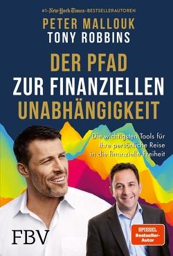 Der Pfad zur finanziellen Unabhängigkeit von Braun,  Almuth, Mallouk,  Peter, Robbins,  Tony