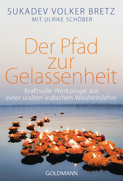 Der Pfad zur Gelassenheit von Bretz,  Sukadev Volker, Schöber,  Ulrike