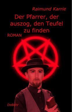 Der Pfarrer, der auszog, den Teufel zu finden – Roman von Karrie,  Raimund