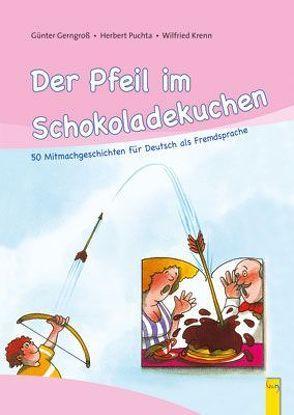 Der Pfeil im Schokoladekuchen von Gerngross,  Gunter, Krenn,  Wilfried, Puchta,  Herbert