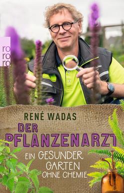 Der Pflanzenarzt: Ein gesunder Garten ohne Chemie von Wadas,  René