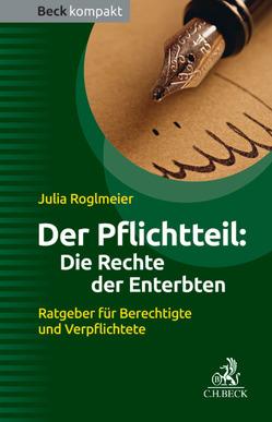 Der Pflichtteil: Die Rechte der Enterbten von Roglmeier,  Julia