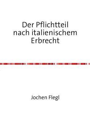 Der Pflichtteil nach italienischem Erbrecht von Flegl,  Jochen