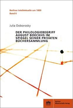Der Philologiebegriff August Boeckhs im Spiegel seiner privaten Büchersammlung von Doborosky,  Julia