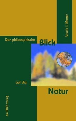 Der philosophische Blick auf die Natur von Meyer,  Ursula I.