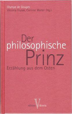 Der philosophische Prinz von Frysak,  Viktoria, Gouges,  Olympe de, Walter,  Corinne