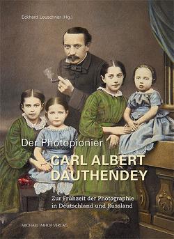 Der Photopionier Carl Albert Dauthendey von Leuschner,  Eckhard