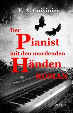 Der Pianist mit den mordenden Händen – Roman von Cuisinier,  F. A.