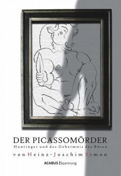 Der Picassomörder. Huntinger und das Geheimnis des Bösen von Simon,  Heinz-Joachim
