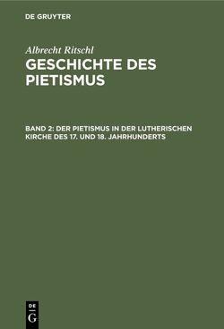 Albrecht Ritschl: Geschichte des Pietismus / Der Pietismus in der lutherischen Kirche des 17. und 18. Jahrhunderts von Ritschl,  Albrecht