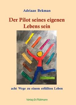 Der Pilot seines eigenen Lebens sein von Bekman,  Adriaan