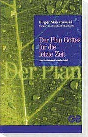 Der Plan Gottes für die letzte Zeit von Makatowski,  Birger