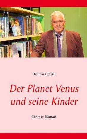 Der Planet Venus und seine Kinder von Dressel,  Dietmar