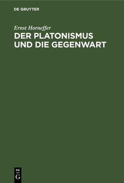 Der Platonismus und die Gegenwart von Horneffer,  Ernst