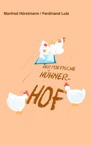 Der poetische Hühnerhof von Hörstmann,  Manfred, Lutz,  Ferdinand