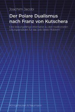 Der Polare Dualismus nach Franz von Kutschera von Jacobi,  Joachim