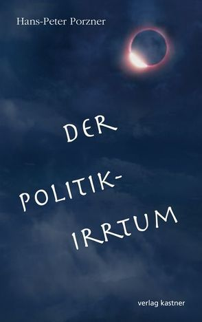 Der Politik-Irrtum Hans-Peter Porzner von Porzner,  Hans-Peter