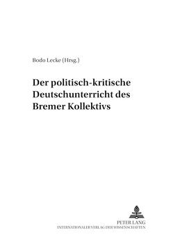 Der politisch-kritische Deutschunterricht des «Bremer Kollektivs» von Lecke,  Bodo