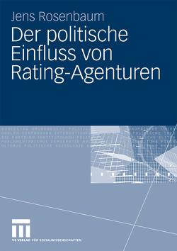Der politische Einfluss von Rating-Agenturen von Rosenbaum,  Jens