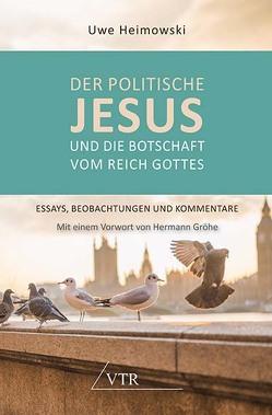 Der politische Jesus und die Botschaft vom Reich Gottes von Gröhe,  Hermann, Heimowski,  Uwe