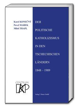 Der politische Katholizismus in den tschechischen Ländern von Konečný,  Karel, Marek,  Pavel, Thümmel,  Egbert, Trapl,  Miloš