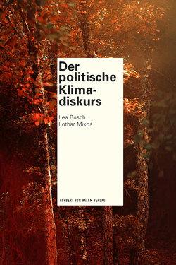 Der politische Klimadiskurs von Busch,  Lea, Mikos,  Lothar