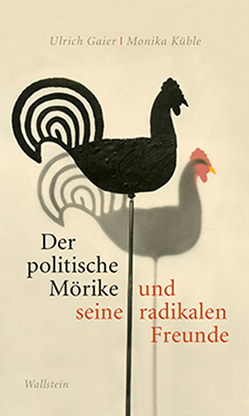 Der politische Mörike und seine radikalen Freunde von Gaier,  Ulrich, Küble,  Monika