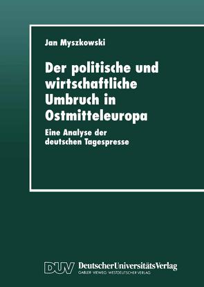 Der politische und wirtschaftliche Umbruch in Ostmitteleuropa von Myszkowski,  Jan