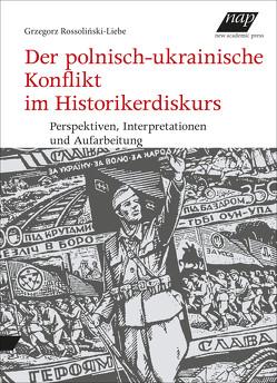 Der polnisch-ukrainische Konflikt im Historikerdiskurs von Rossoliński-Liebe,  Grzegorz