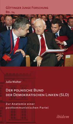 Der polnische Bund der Demokratischen Linken (SLD) von Lorenz,  Robert, Micus,  Matthias, Walter,  Julia