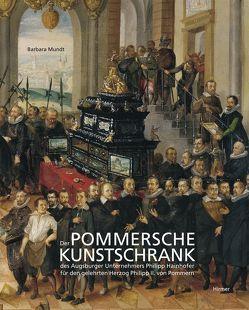 Der Pommersche Kunstschrank des Augsburger Unternehmers P. Hainhofer für Herzog Philipp II. von Pommern von Mundt,  Barbara
