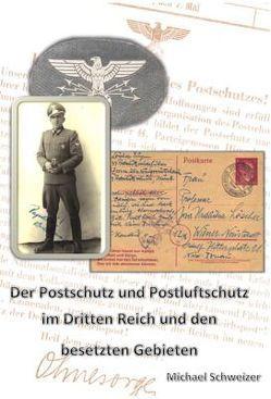 Der Postschutz und Postluftschutz im Dritten Reich und den besetzten Gebieten von Schweizer,  Michael