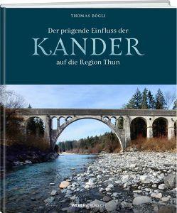 Der prägende Einfluss der Kander auf die Region Thun von Bögli,  Thomas