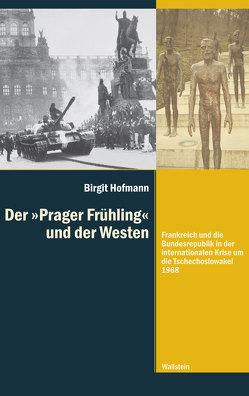 Der »Prager Frühling« und der Westen von Hofmann,  Birgit