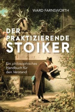 Der praktizierende Stoiker von Brömer,  Kerstin, Farnsworth,  Ward